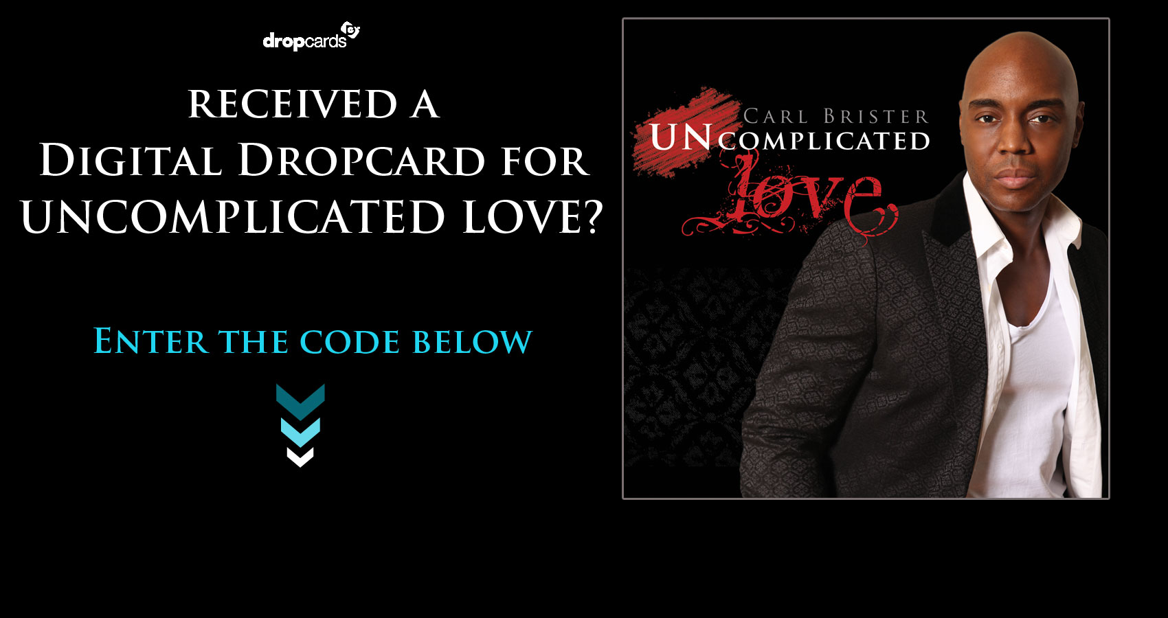 Received a Digital Dropcard for UNCOMPLICATED LOVE? Scroll down to enter the code below.