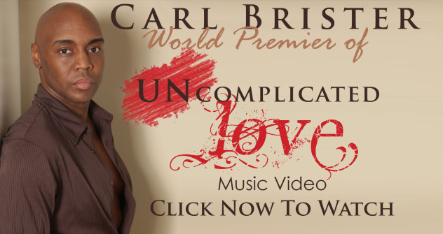 Carl Brister's World Premier of UNCOMPLICATED LOVE Music Video. Click Now to Watch.