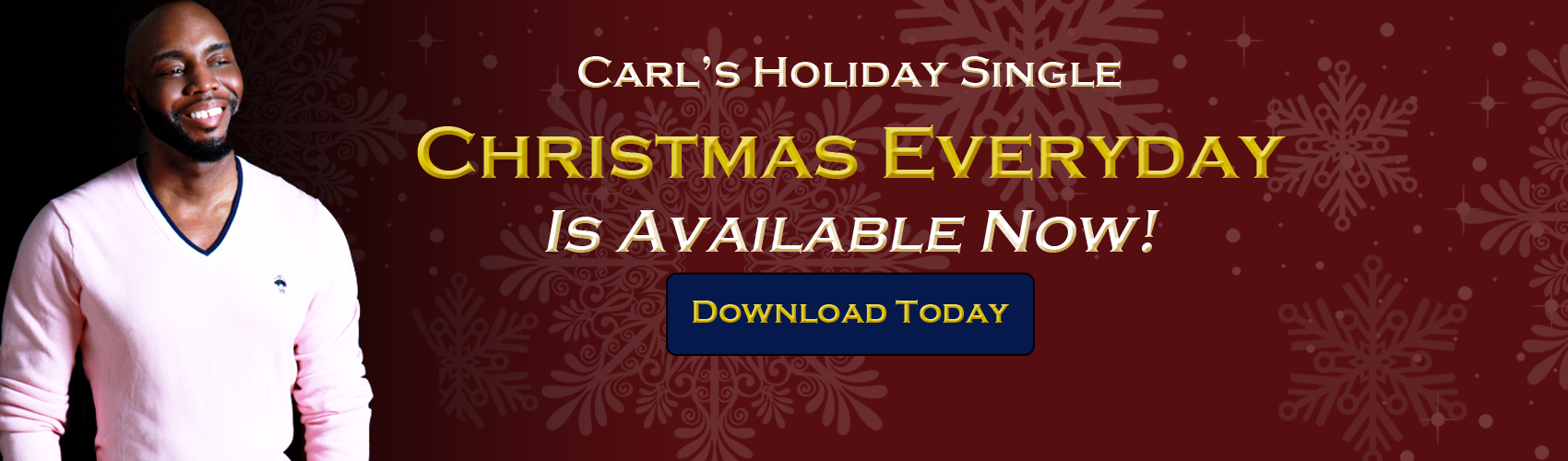 Carl's holiday single CHRISTMAS EVERYDAY is available now